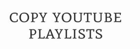 Copy YouTube Playlists:他の人が作ったプレイリストをコピーしてくれるWebサービス